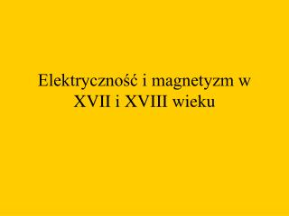 Elektryczność i magnetyzm w XVII i XVIII wieku