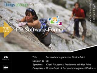 Title:            Service Management at ChoicePoint Session :   33 Speakers:    Krissi Rouquie  Frederieke Winkler Prins