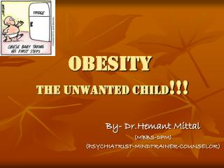 OBESITY the unwanted child !!!