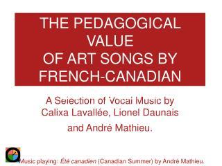 A Selection of Vocal Music by  Calixa Lavall ée , Lionel Daunais  and Andr é  Mathieu.
