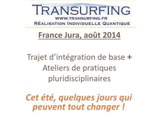 France Jura, août 2014 Trajet d'intégration de base  + Ateliers de pratiques  pluridisciplinaires