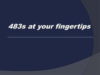 483s at your fingertips
