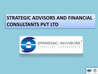 STRATEGIC ADVISORS AND FINANCIAL  CONSULTANTS PVT LTD