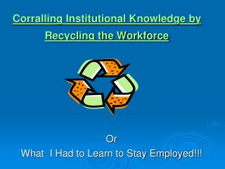 Corralling Institutional Knowledge by Recycling the Workforce