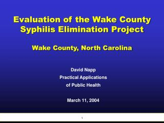 Evaluation of the Wake County Syphilis Elimination Project Wake County, North Carolina