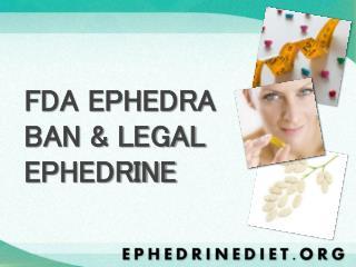 FDA EPHEDRA BAN & LEGAL EPHEDRINE