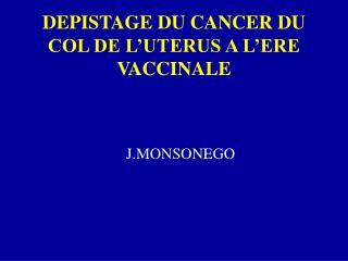 DEPISTAGE DU CANCER DU COL DE L UTERUS A L ERE VACCINALE