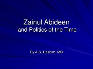 Zainul Abideen  and Politics of the Time