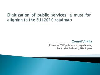 Cornel Vintila Expert in IT&C policies and regulations, Enterprise Architect, BPM Expert