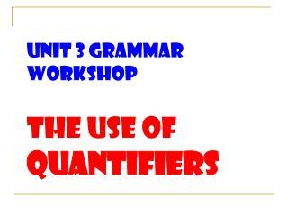 Unit 3 Grammar workshop The use of  QUANTIFIERS