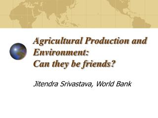 Agricultural Production and Environment: Can they be friends?