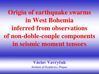 Václav Vavryčuk Institute of Geophysics, Prague
