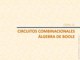 CIRCUITOS COMBINACIONALES ÁLGEBRA DE BOOLE