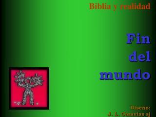Biblia y realidad Fin del  mundo Diseño: J. L. Caravias sj