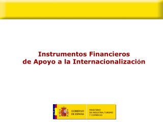 Instrumentos Financieros de Apoyo a la Internacionalizaci ó n