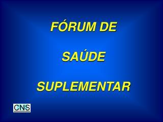 FÓRUM DE  SAÚDE  SUPLEMENTAR