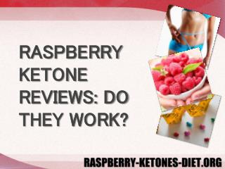 RASPBERRY KETONE REVIEWS: DO THEY WORK?
