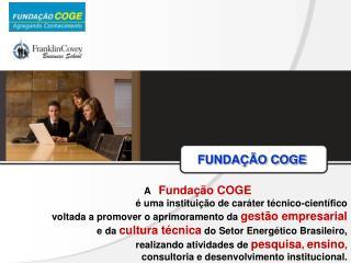 FUNDAÇÃO COGE A    Fundação COGE é uma instituição de caráter técnico-científico