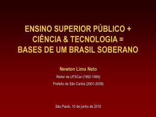 ENSINO SUPERIOR PÚBLICO + CIÊNCIA & TECNOLOGIA = BASES DE UM BRASIL SOBERANO