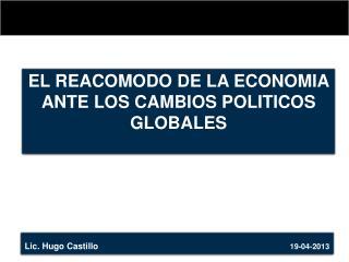 EL REACOMODO DE LA ECONOMIA ANTE LOS CAMBIOS POLITICOS GLOBALES