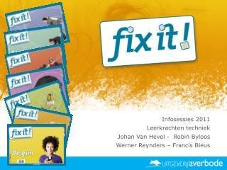 Infosessies 2011 Leerkrachten techniek Johan Van Hevel -  Robin Byloos