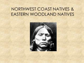 NORTHWEST COAST NATIVES  EASTERN WOODLAND NATIVES