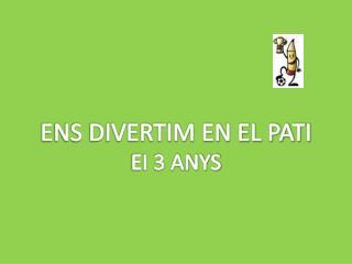 ENS DIVERTIM EN EL PATI EI 3 ANYS