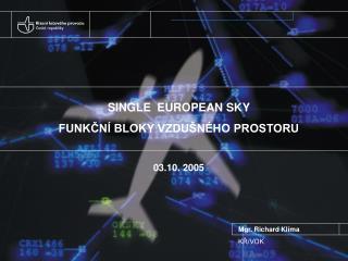 SINGLE  EUROPEAN SKY FUNKČNÍ BLOKY VZDUŠNÉHO PROSTORU 03.10. 2005