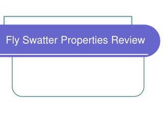 Fly Swatter Properties Review
