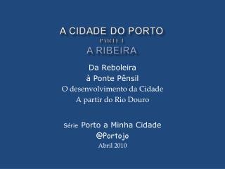 Da Reboleira à Ponte Pênsil O desenvolvimento da Cidade A partir do Rio Douro