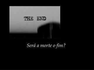 Será a morte o fim?