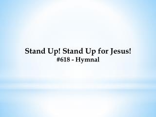 Stand Up! Stand Up for Jesus! #618  - Hymnal