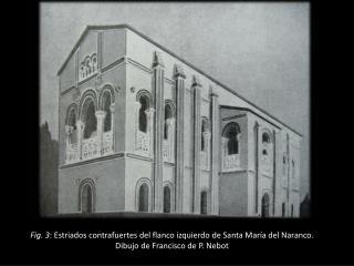 Fig. 3 : Estriados contrafuertes del flanco izquierdo de Santa María del Naranco.