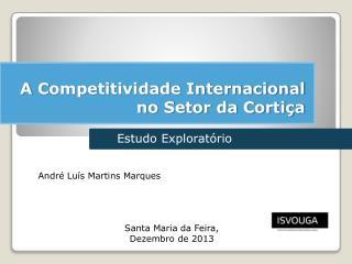 A  C ompetitividade Internacional no Setor da Cortiça