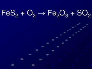 FeS 2  + O 2  → Fe 2 O 3  + SO 2