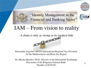 IAM – From vision to reality A chain is only as strong as its weakest link