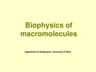 Biophysics of macromolecules