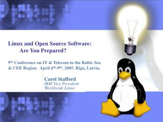 Linux and Open Source Software:   Are You Prepared  9th Conference on IT  Telecom in the Baltic Sea   CEE Region.  April