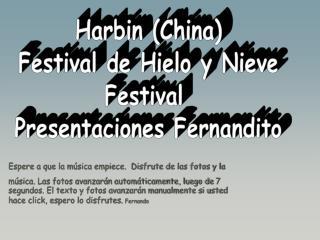 Harbin (China) Festival de Hielo y Nieve Festival  Presentaciones Fernandito