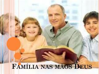 Família nas mãos Deus