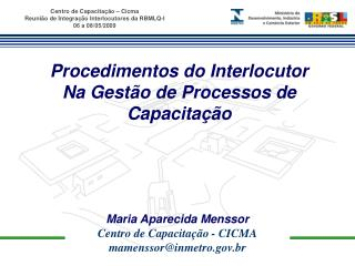 Maria Aparecida Menssor Centro de Capacitação - CICMA mamenssor@inmetro.br