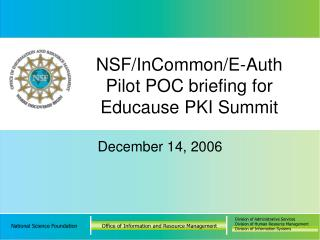 NSF/InCommon/E-Auth Pilot POC briefing for Educause PKI Summit