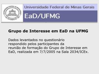 Grupo de Interesse em EaD na UFMG Dados levantados no questionário