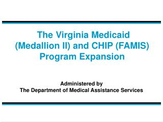 The Virginia Medicaid  Medallion II and CHIP FAMIS Program Expansion
