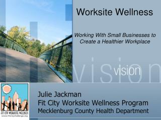 Julie Jackman Fit City Worksite Wellness Program Mecklenburg County Health Department