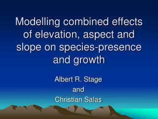 Modelling combined effects of elevation, aspect and slope on species-presence and growth