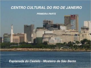 CENTRO CULTURAL DO RIO DE JANEIRO PRIMEIRA PARTE
