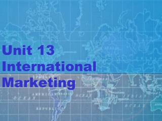 Unit 13 International Marketing