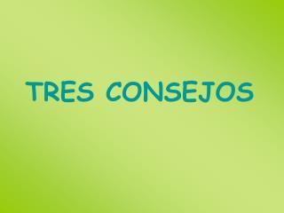 TRES CONSEJOS