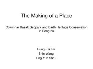 The Making of a Place Columnar Basalt Geopark and Earth Heritage Conservation in Peng-hu